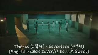 Thanks (고맙다) - Seventeen (세븐틴) [English Ukulele Cover/// EeyyyM Sweet]