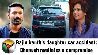 Soundarya Rajinikanth Car Involved in Accident | Dhanush Mediates Compromise