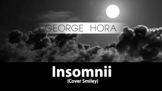 George Hora - Insomnii (Cover Smiley)