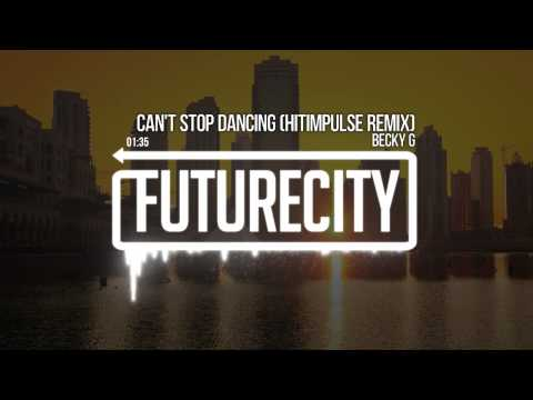 Becky G - Can't Stop Dancing (Hitimpulse Remix)