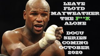 COMING SOON!! The DocuSeries Leave Floyd Mayweather Alone