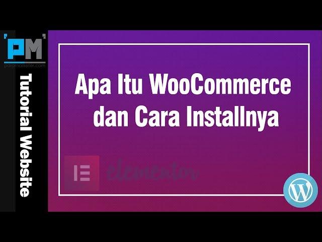 Apa Itu WooCommerce dan Cara Installnya #42