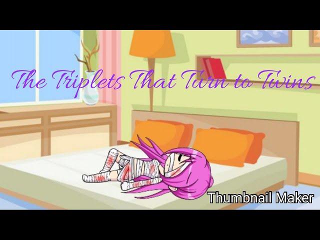 The triplets that turn to twins||Gacha Studio||Suicide Story/Sad