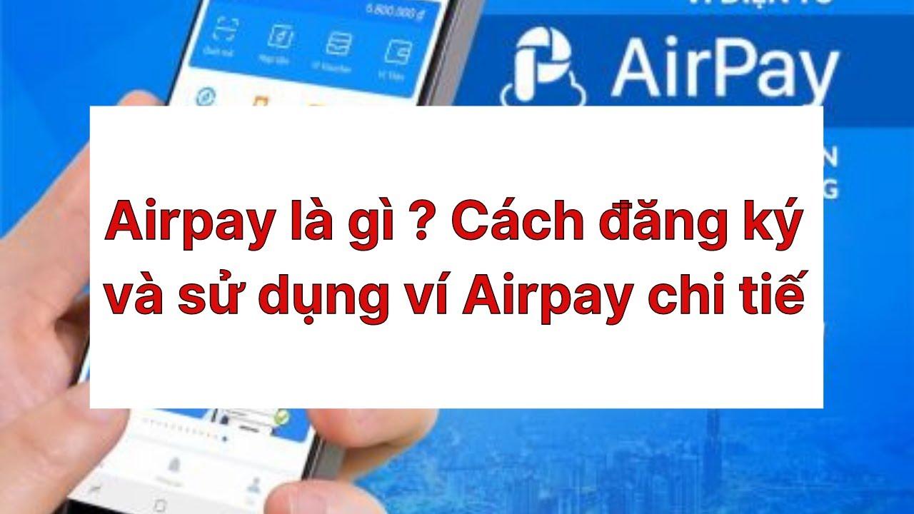 Airpay là gì ? Cách đăng ký và sử dụng ví Airpay chi tiết