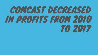 Comcast Decreased In Profits From 2010 to 2017