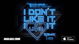 Flo Rida ft. Robin Thicke & Verdine White - I Don't Like It, I Love It [G Buck Remix]