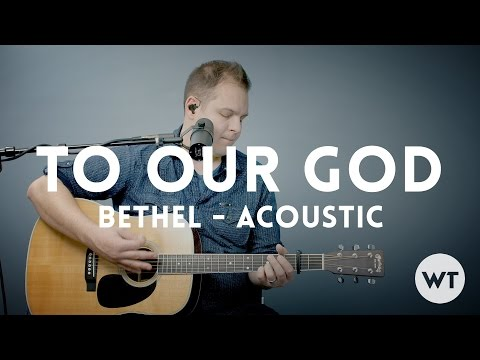 To Our God - Bethel Music - acoustic with chords