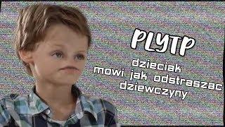PLYTP Dzieciak mówi jak odstraszać dziewczyny