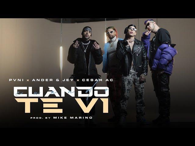 Cuando Te Vi - Pvni, Ander & Jey, Cesar AC (Prod. Mike Marino) (Video Oficial)