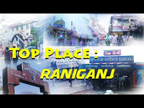 RANIGANJ:Top Place/Top places in Raniganj/ABOUT RANIGANJ