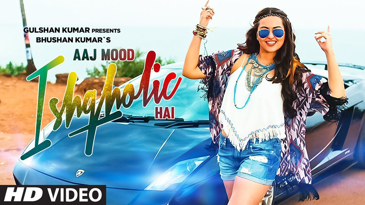Aaj Mood Ishqholic Hai Sonakshi Sinha mp3 download video hd mp4