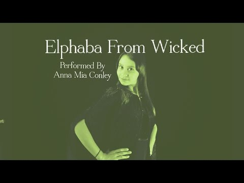 Monologue for Elphaba from Wicked the Broadway Musical by Anna Mia Conley