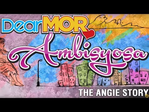 """Dear MOR: """"Ambisyosa"""" The Angie Story 09-28-2017"""