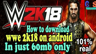 How to download wwe 2k18 for android mobile in just 60 MB game 100% real with Gameplay Proof