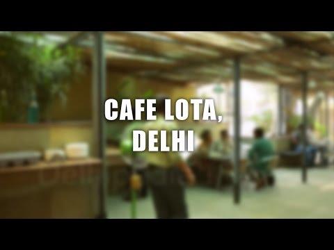 Cafe Lota, Delhi | The DelhiPedia