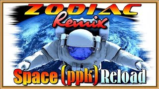 ZODIAC - (ppk) Reload ★ Space Remix ♫ Up Music