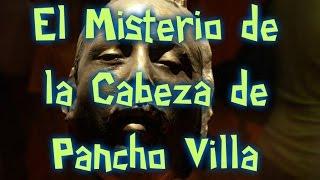 El Misterio de la Cabeza de Pancho villa.