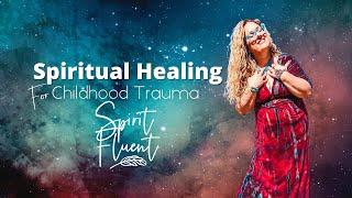 Spirit Fluent: Spiritual Healing for Childhood Trauma