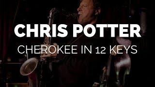 Chris Potter Plays Cherokee in 12 Keys
