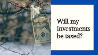 Investments and Taxe.  When and how much?