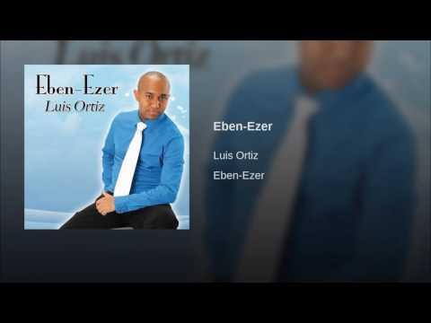 Luis Ortiz Eben Ezer
