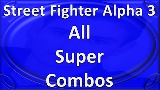 Street Fighter Alpha 3 - All Super Combos