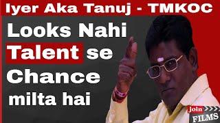 Tv Serial me Chance Talent ko milta hai | Iyer TMKOC | Tanuj Mahashabde |#FilmyFunday I Joinfilms|