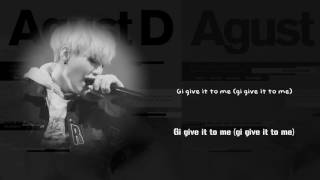 Lyrics to bangtan boys' suga 'give it me' from his new mixtape! release date: 2016.08.16 !no copyright intended! produced by agust d (suga) keyboard: agus...