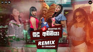 Sudu Ammiya (Mash Up Remix) (Wasthi) DJ Shadow SL