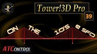 Tower!3D Pro -- EP#39 -- On the 10's @ SFO