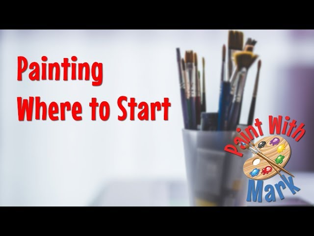 Painting – Where to Start