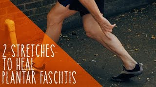 2 Stretches To Heal Plantar Fasciitis