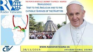 Francis in Uganda: visit to the Anglican Shrine of Namugongo 2015.11.28
