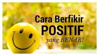 Motivasi Hidup Sukses - Cara Berfikir Positif Yang Benar!