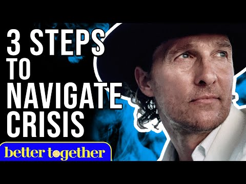 Matthew McConaughey's 3 Steps To Navigating Crisis