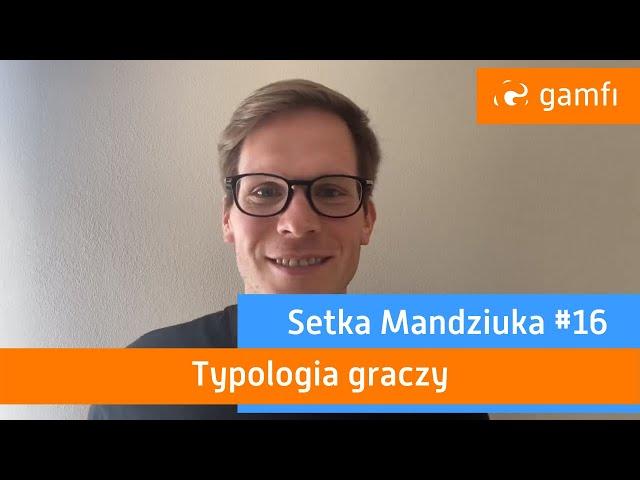 Setka Mandziuka #16 (Gamfi): Typologia graczy