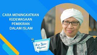 Cara Meningkatkan kedewasaan Pemikiran Dalam Islam l Buya Yahya Menjawab