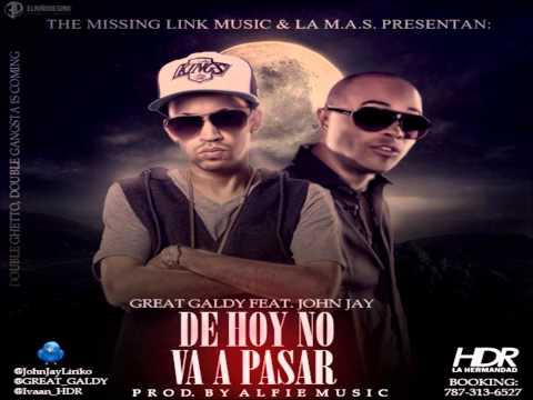 Great Galdy Ft. John Jay - De Hoy No Va A Pasar (Official Remix) 2013