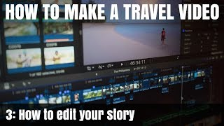 How To Make A Travel Video: Pt3 - How to edit your story