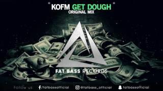 KOFM - Get Dough (Original Mix)