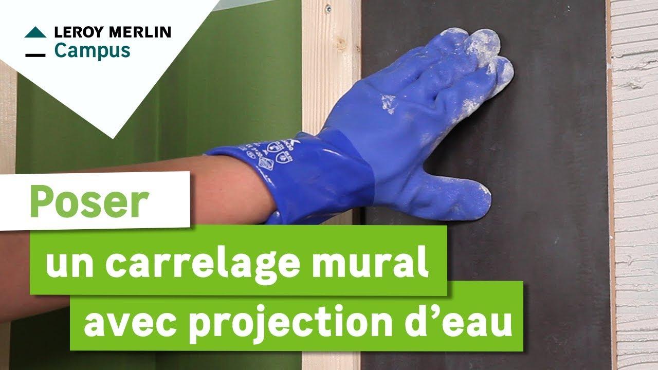 comment poser un carrelage mural avec projection d eau leroy merlin