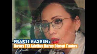 Fraksi NasDem: Kasus TKI Adelina Harus Diusut Tuntas