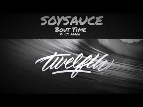 SoySauce - Bout Time Ft. Lil Aaron