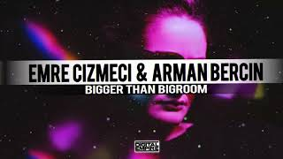 Emre Cizmeci​ & Arman Bercin​ - Bigger Than Bigroom