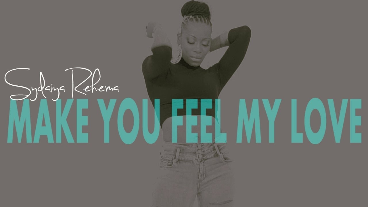 Make You Feel My Love - Sydaiya Rehema