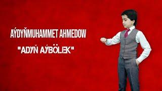 Aýdyňmuhammet Ahmedow - Adyň Aýbölek  2021