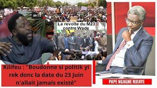"""Kilifeu : """"Boudonne si politik yi rek donc la date du 23 Juin n'allait jamais existé"""""""