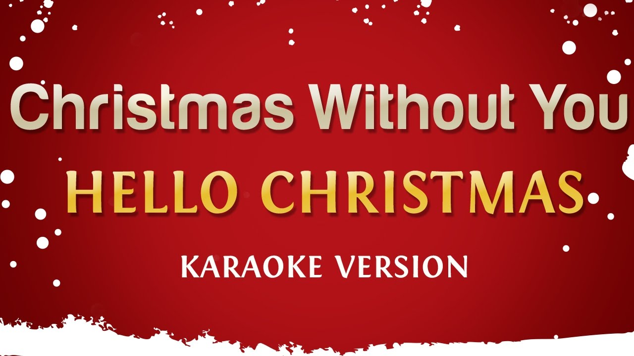 Hello Christmas - Christmas Without You (Official Karaoke Version ...