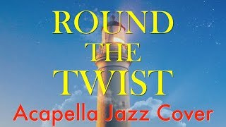 Round The Twist Theme - Acapella Jazz Cover