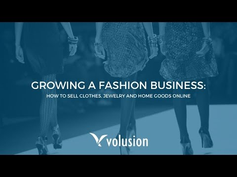 Growing a Fashion Business | How to Sell Clothes, Jewelry and Home Goods Online